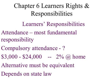 Chapter 6 Learners Rights & Responsibilities Learners' Responsibilities Attendance – most fundamental responsibility Compulsory attendance - ? $3,000 -