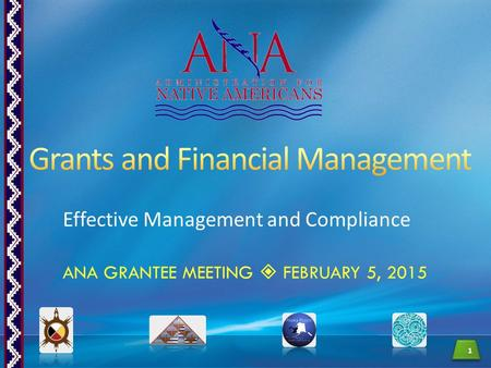 Effective Management and Compliance 1 ANA GRANTEE MEETING  FEBRUARY 5, 2015.