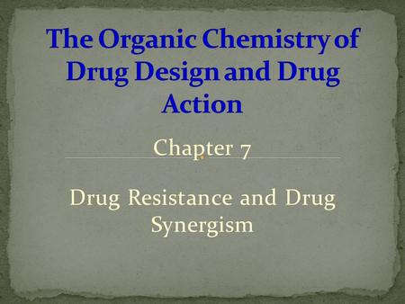 Chapter 7 Drug Resistance and Drug Synergism. When a formerly effective drug dose is no longer effective. Arises mainly from natural selection - replication.