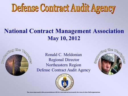 National Contract Management Association May 10, 2012 Ronald C. Meldonian Regional Director Northeastern Region Defense Contract Audit Agency The views.