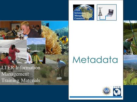 LTER Information Management Training Materials LTER Information Managers Committee Metadata.