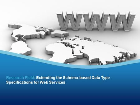 Research Field: Extending the Schema-based Data Type Specifications for Web Services.