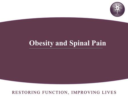 RESTORING FUNCTION, IMPROVING LIVES Obesity and Spinal Pain.