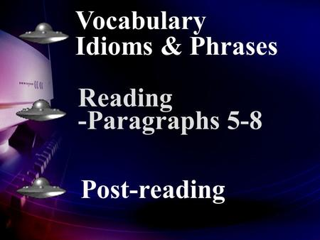 Vocabulary Idioms & Phrases Reading -Paragraphs 5-8 Post-reading.