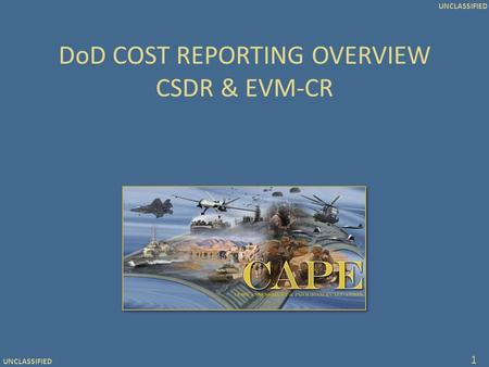 UNCLASSIFIED DoD COST REPORTING OVERVIEW CSDR & EVM-CR 1.