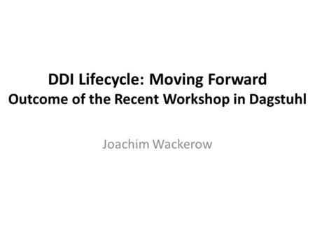 DDI Lifecycle: Moving Forward Outcome of the Recent Workshop in Dagstuhl Joachim Wackerow.