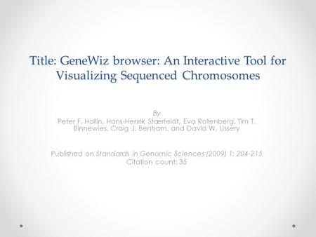 Title: GeneWiz browser: An Interactive Tool for Visualizing Sequenced Chromosomes By Peter F. Hallin, Hans-Henrik Stærfeldt, Eva Rotenberg, Tim T. Binnewies,