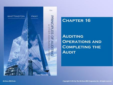 Chapter 16 Auditing Operations and Completing the Audit McGraw-Hill/IrwinCopyright © 2014 by The McGraw-Hill Companies, Inc. All rights reserved.