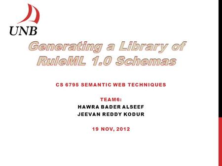CS 6795 SEMANTIC WEB TECHNIQUES TEAM6: HAWRA BADER ALSEEF JEEVAN REDDY KODUR 19 NOV, 2012.