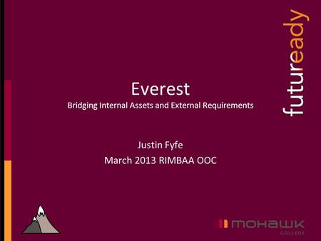 Everest Bridging Internal Assets and External Requirements Justin Fyfe March 2013 RIMBAA OOC.
