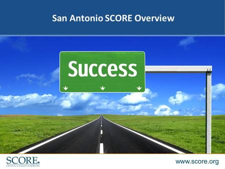 1 San Antonio SCORE Overview. 2 Successful and experienced executives acting as volunteers. Web site, score.org, provides useful information and resources.