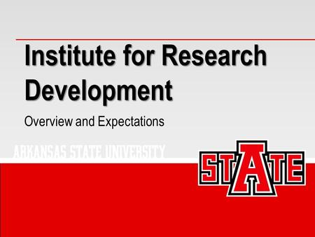 Institute for Research Development Overview and Expectations.