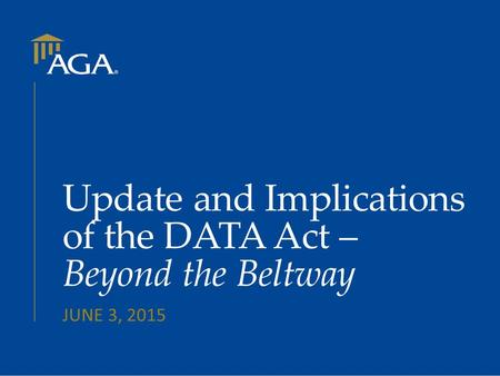 Update and Implications of the DATA Act – Beyond the Beltway JUNE 3, 2015.