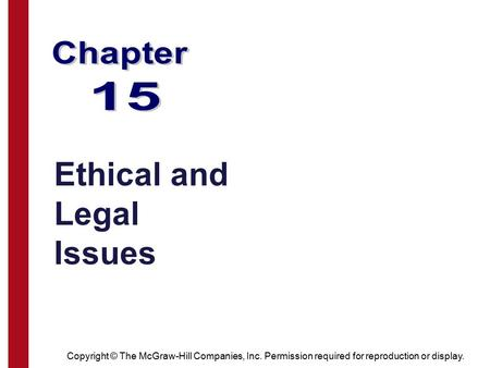 Copyright © The McGraw-Hill Companies, Inc. Permission required for reproduction or display. Ethical and Legal Issues.