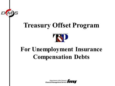 Treasury Offset Program For Unemployment Insurance Compensation Debts.