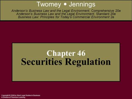 Copyright © 2008 by West Legal Studies in Business A Division of Thomson Learning Chapter 46 Securities Regulation Twomey Jennings Anderson's Business.