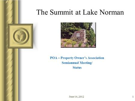 June 14, 20121 The Summit at Lake Norman POA – Property Owner's Association Semiannual Meeting/ Status This presentation will probably involve audience.