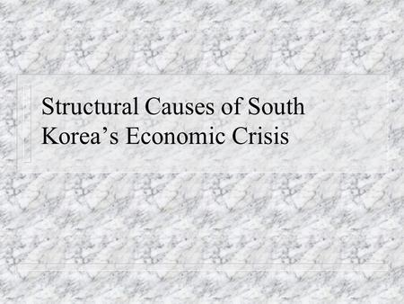 Structural Causes of South Korea's Economic Crisis.