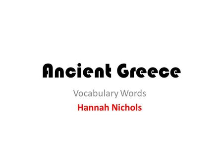 Ancient Greece Vocabulary Words Hannah Nichols. Acropolis A large hill which the Greeks built their city- states around.
