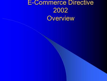 E-Commerce Directive 2002 Overview. This Map It was derived from Complying with the E-Commerce Regulations 2002 by the DTI.