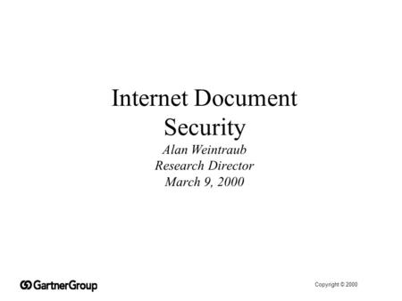 Copyright © 2000 Internet Document Security Alan Weintraub Research Director March 9, 2000.