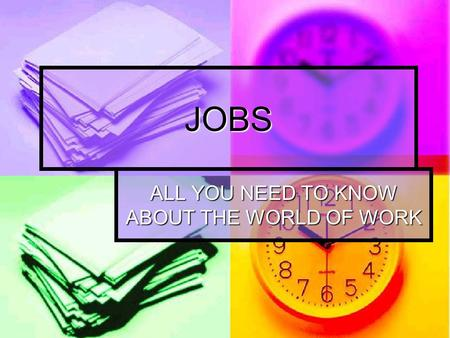 JOBS ALL YOU NEED TO KNOW ABOUT THE WORLD OF WORK.