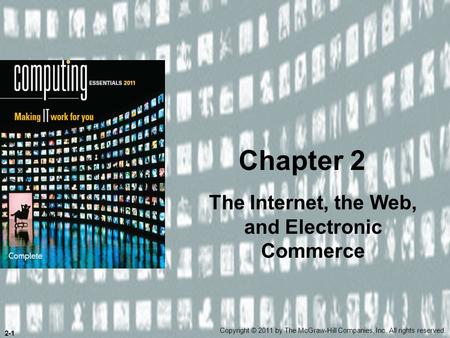 The Internet, the Web, and Electronic Commerce Chapter 2 Copyright © 2011 by The McGraw-Hill Companies, Inc. All rights reserved. 2-1.
