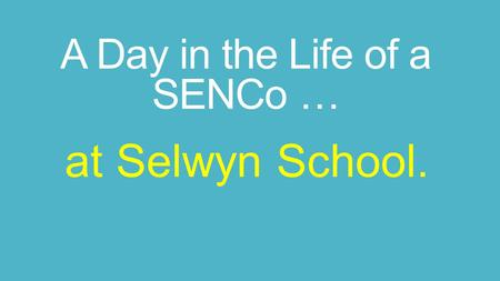 A Day in the Life of a SENCo … at Selwyn School..