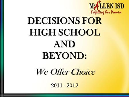 DECISIONS FOR HIGH SCHOOL ANDBEYOND: We Offer Choice 2011 - 2012.