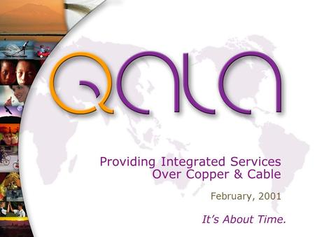 It's About Time. Providing Integrated Services Over Copper & Cable February, 2001.