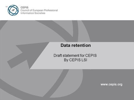 21 st April 200737 th CEPIS Spring Council - Prague Presentation Title Here 30pt Arial Data retention Draft statement for CEPIS By CEPIS LSI.