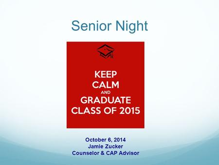 Senior Night October 6, 2014 Jamie Zucker Counselor & CAP Advisor.