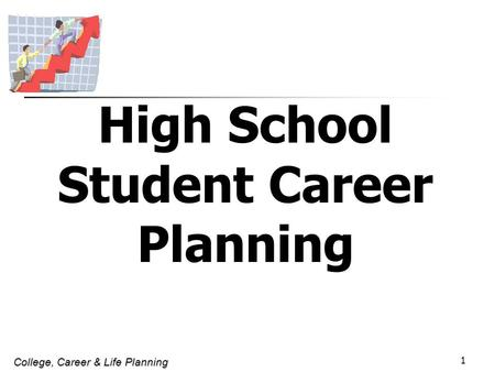 College, Career & Life Planning 1 High School Student Career Planning.