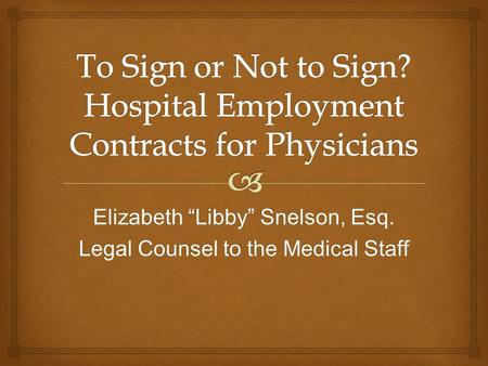 "Elizabeth ""Libby"" Snelson, Esq. Legal Counsel to the Medical Staff."