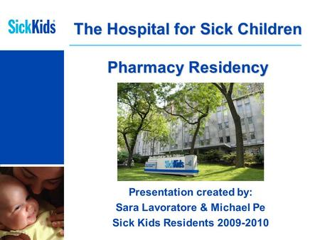 Presentation created by: Sara Lavoratore & Michael Pe Sick Kids Residents 2009-2010 The Hospital for Sick Children Pharmacy Residency.