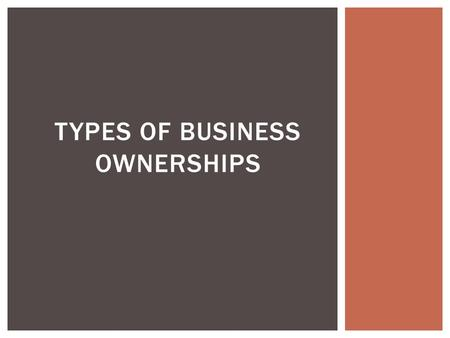 TYPES OF BUSINESS OWNERSHIPS.  It is a business owned and operated by one person  The owner is responsible for all operations of the business and assumes.