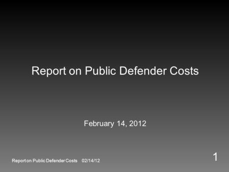 Report on Public Defender Costs February 14, 2012 1 Report on Public Defender Costs 02/14/12.