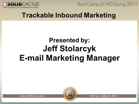 Trackable Inbound Marketing Presented by: Jeff Stolarcyk E-mail Marketing Manager.