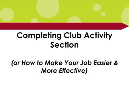 Completing Club Activity Section (or How to Make Your Job Easier & More Effective)