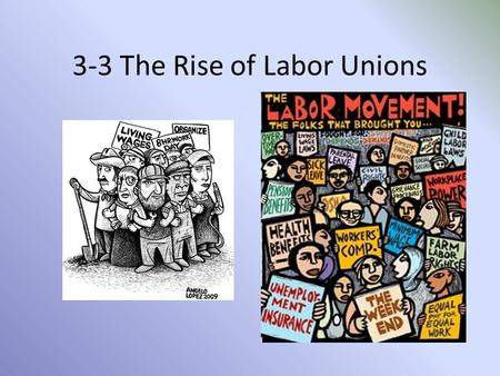 3-3 The Rise of Labor Unions. Warm-Up What is a strike? Why would workers go on strike? What professions are Union?