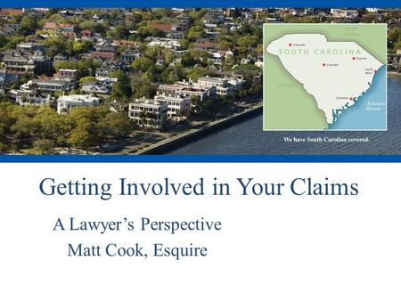 Getting Involved in Your Claims A Lawyer's Perspective Matt Cook, Esquire.