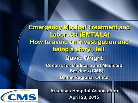 Emergency Medical Treatment and Labor Act (EMTALA) How to avoid an investigation and being a story I tell. David Wright Centers for Medicare and Medicaid.