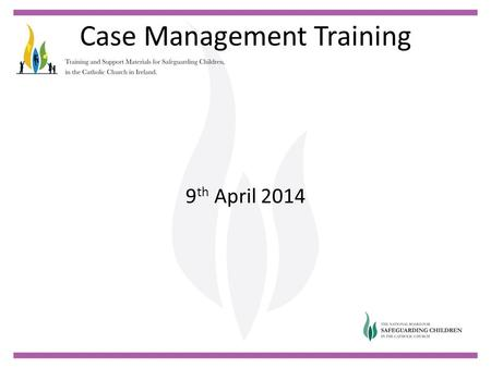 Case Management Training 9 th April 2014. Case Management Training Welcome and Prayer Colette Stevenson.
