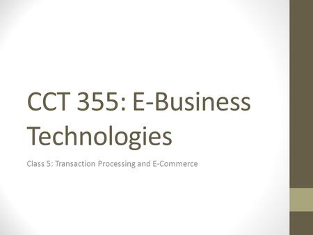 CCT 355: E-Business Technologies Class 5: Transaction Processing and E-Commerce.
