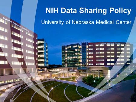 NIH Data Sharing Policy University of Nebraska Medical Center.