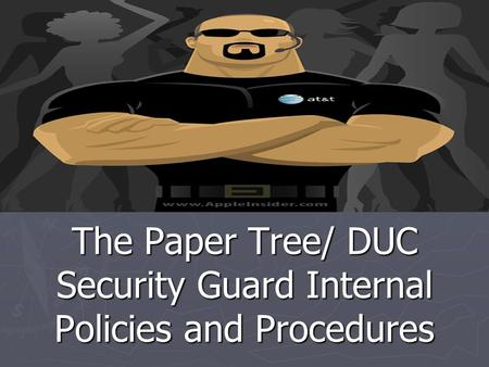 The Paper Tree/ DUC Security Guard Internal Policies and Procedures.