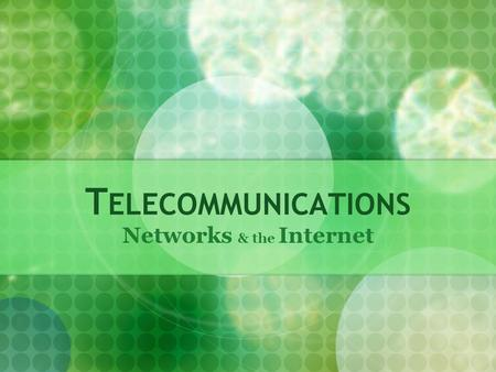T ELECOMMUNICATIONS Networks & the Internet. T ELECOMMUNICATIONS Communicating and transmitting information electronically (includes transmitting data,