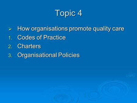 Topic 4 How organisations promote quality care Codes of Practice