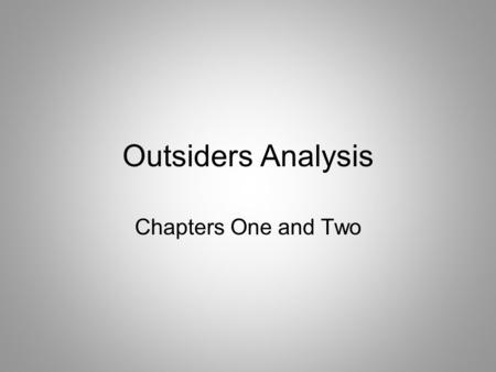 Outsiders Analysis Chapters One and Two. Theme: Appearance & Character Analysis The theme of appearances is immediately introduced in Chapter 1. When.