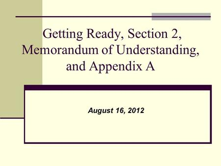 Getting Ready, Section 2, Memorandum of Understanding, and Appendix A August 16, 2012.